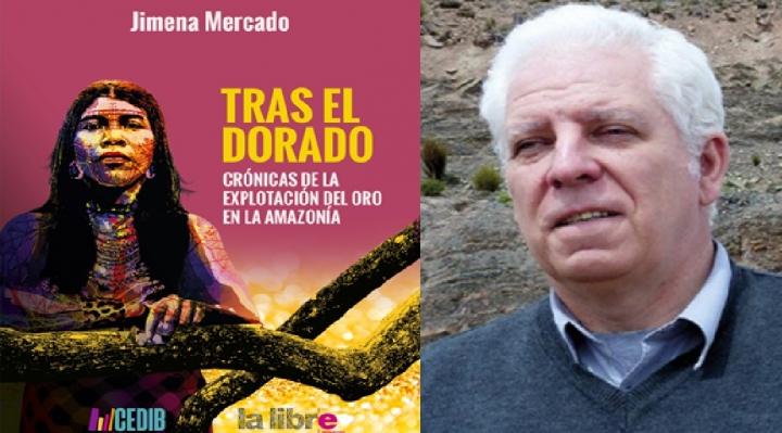 """Prólogo de Eduardo Gudynas del libro: """"Tras el dorado. Crónicas de la explotación del oro en la Amazonía"""""""
